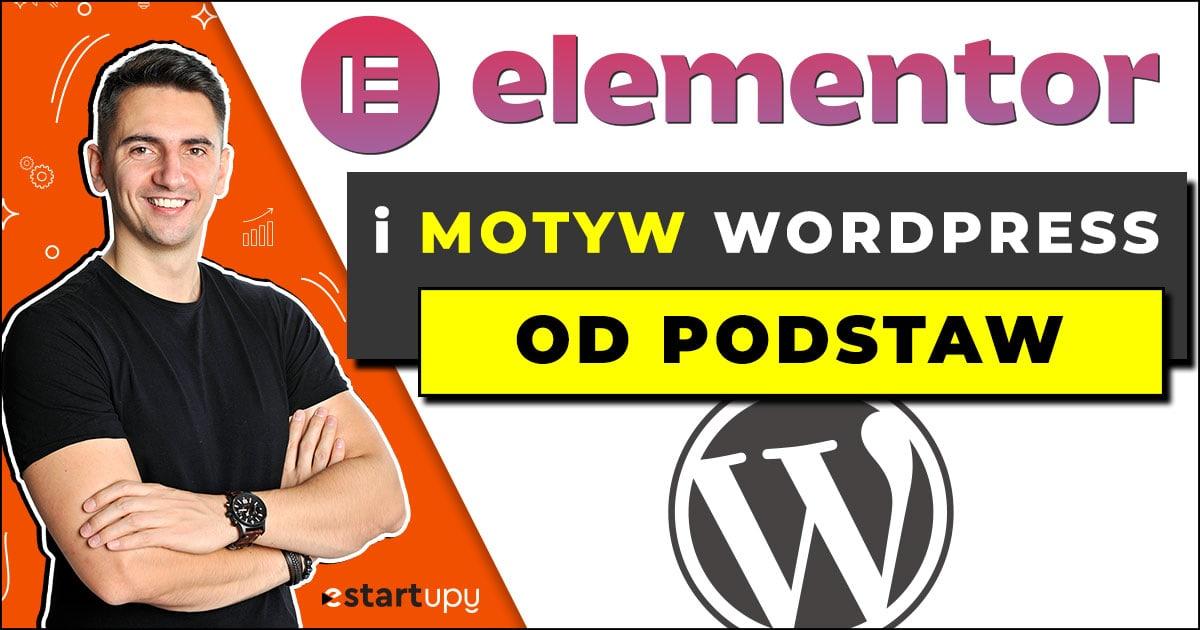 Elementor Podstawy i Motyw WordPress Krok po Kroku od estartupy.pl